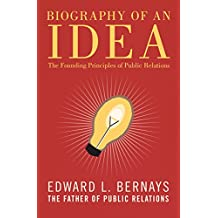 Biography of an Idea: The Founding Principles of Public Relations (English Edition)