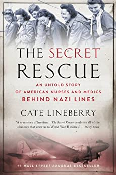 The Secret Rescue: An Untold Story of American Nurses and Medics Behind Nazi Lines (English Edition) par [Lineberry, Cate]