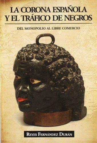 La Corona Española y El Tráfico de Negros: Del Monopolio al Libre Comercio (Economista (ecobook))