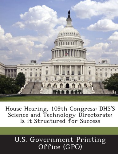 House Hearing, 109th Congress: Dhs's Science and Technology Directorate: Is It Structured for Success