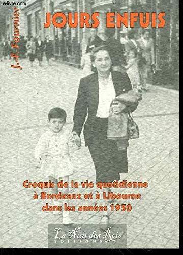 Jours Enfuis. Croquis De La Vie Quotidienne à Bordeaux Et à Libourne Dans Les Années 1950