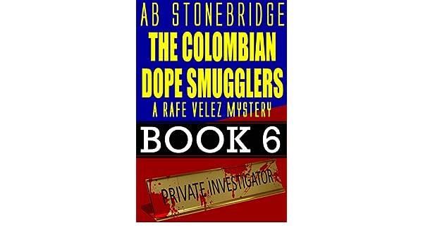 The Colombian Dope Smugglers -- Rafe Velez Mystery 6 (Rafe Velez Mysteries)