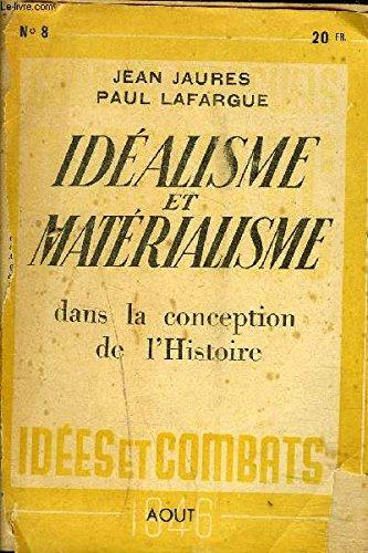 IDEALISME ET MATERIALISME DANS LA CONCEPTION DE L'HISTOIRE JEAN JAURES PAUL LAFARGUE - AOUT 1946 n°8.