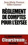Règlement de comptes pour l'Élysée. La manipulation Clearstream dévoilée par Pontaut