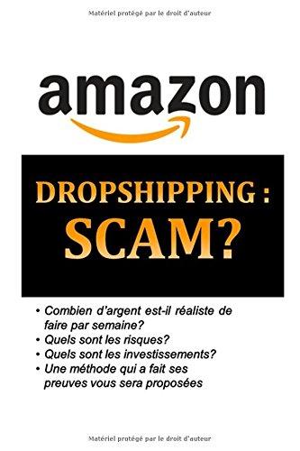 DROPSHIPPING, SCAM?: Découvrez les secrets bien gardés qui se cachent derrière le dropshipping par Francis Lee Dauphinais