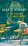 J'ai couru vers le Nil | Aswany, Alaa el- (1957-....). Auteur
