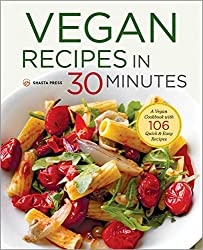 Vegan Recipes in 30 Minutes: A Vegan Cookbook with 106 Quick & Easy Recipes (English Edition)