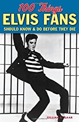 100 Things Elvis Fans Should Know & Do Before They Die (100 Things...Fans Should Know) by Gillian G. Gaar (2014-04-01)