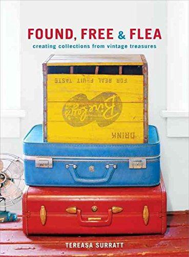 [(Found, Free and Flea : Creating Collections from Vintage Treasures)] [By (author) Tereasa Surratt] published on (September, 2011)