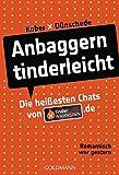 Anbaggern tinderleicht: Die heißesten Chats von tinderwahnsinn.de - Romantisch war gestern - Marie Kober, Tim Dünschede