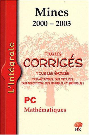 Mathématiques PC : Tous les corrigés Mines 2000-2003