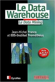 Le data warehouse. Le data mining par Jean-Michel Franco