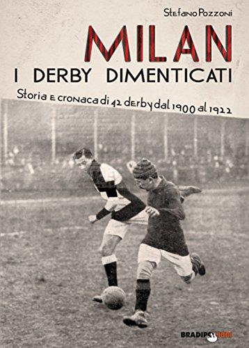 Milan. I derby dimenticati. Storia e cronaca di 42 derby dal 1900 al 1922 por Stefano Pozzoni