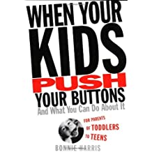 When Your Kids Push Your Buttons: And What You Can Do About It by Bonnie Harris (2003-04-17)