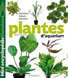 Plantes d'aquarium - Tout ce qu'il faut savoir sur les plantes d'aquarium, de leur culture à leur parfait épanouissement en passant par le choix des plus belles variétés