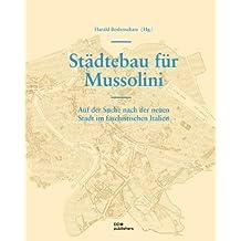 Städtebau für Mussolini: Auf der Suche nach der neuen Stadt im faschistischen Italien