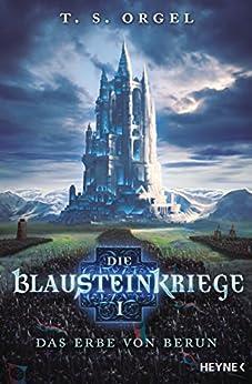 Die Blausteinkriege 1 - Das Erbe von Berun: Roman