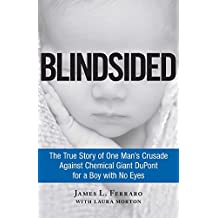 Blindsided: The True Story of One Man's Crusade Against Chemical Giant DuPont for a Boy with No Eyes (English Edition)