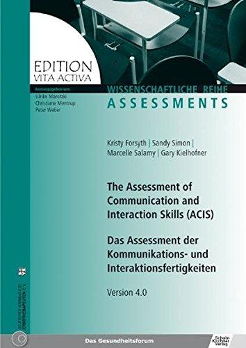 The Assessment of Communication and Interaction Skills (ACIS): Das Assessment der Kommunikations- und Interaktionsfertigkeiten Version 4.0 (Edition Vita Activa)