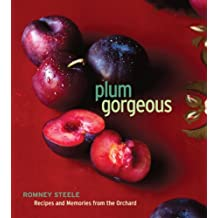 Plum Gorgeous: Recipes and Memories from the Orchard by Romney Steele (2011-07-19)