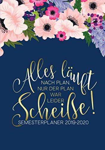 Alles läuft nach Plan, nur der Plan war leider Scheiße: Semesterplaner 2019-2020: Vom 1. Oktober 2019 bis 30. September 2020: Mit Wochen- und ... & Tagebuch: Blumen in Wasserfarben 7473