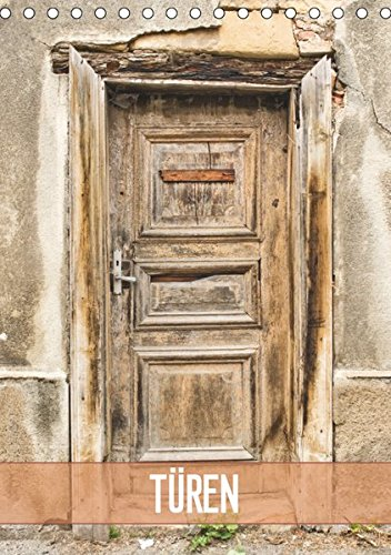 Türen (Tischkalender 2019 DIN A5 hoch): Türen, meist ein Unikat und stille Zeugen aus vergangenen Tagen (Monatskalender, 14 Seiten ) (CALVENDO Orte) -