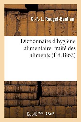 Dictionnaire d'hygiène alimentaire, traité des aliments par G Rouget-Bautian