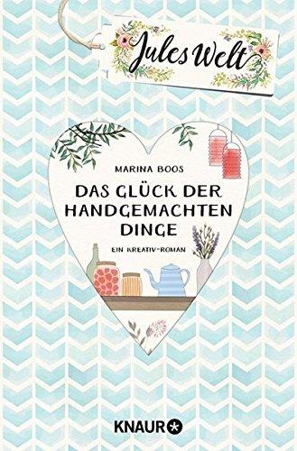 Buchseite und Rezensionen zu 'Jules Welt - Das Glück der handgemachten Dinge: Ein Kreativ -Roman' von Marina Boos