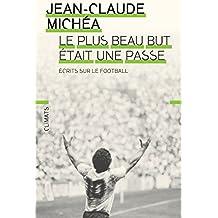 Le plus beau but était une passe: Écrits sur le football « Nous sommes tous des mendiants du beau jeu » Y a-t-il une « philosophie du football » ? Appel ... intellectuels, le peuple et le ballon rond