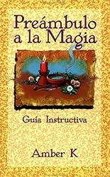 Preambulo a La Magia / True Magick: Guia Instructiva / a Beginner's Guide