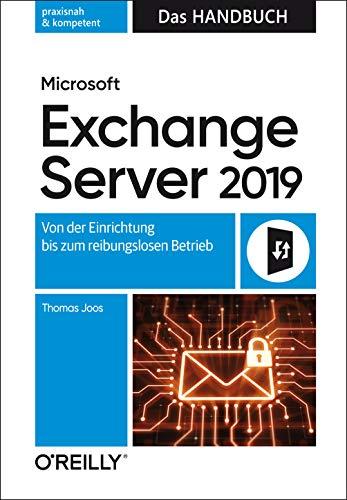 Microsoft Exchange Server 2019 - Das Handbuch: Von der Einrichtung bis zum reibungslosen Betrieb