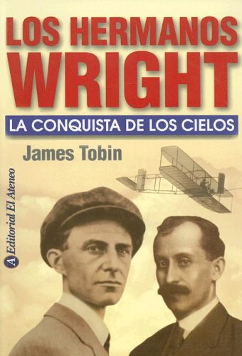 Hermanos Wright, Los. La Conquista De Los Cielos por James Tobin