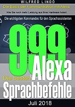 Die 999 besten Alexa Sprachbefehle: Die wichtigsten Kommandos für den Sprachassistenten – Intelligenz aus der Cloud von [Lindo, Wilfred]