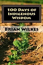 100 Days of Indigenous Wisdom by Brian Wilkes (2014-05-15)