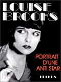 Louise Brooks. Portrait d'une anti star.