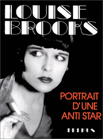 Louise Brooks. Portrait d'une anti star. par Collectif