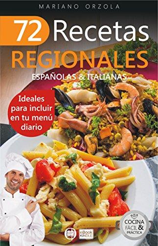 72 RECETAS REGIONALES ESPAÑOLAS & ITALIANAS: Ideales para incluir en tu menú diario (Colección Cocina Fácil & Práctica nº 63)