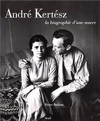André Kertész : la biographie d'une oeuvre