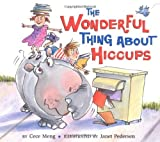 The Wonderful Thing about Hiccups by Cece Meng (2007-06-04)