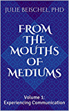 From the Mouths of Mediums Vol. 1: Experiencing Communication (From the Mouths of Mediums: Conversations with Windbridge Certified Research Mediums) (English Edition)