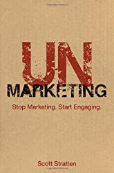 UnMarketing: Stop Marketing, Start Engaging