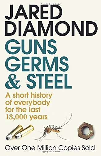 Guns, Germs and Steel: A short history of everybody for the last 13,000 years by Jared Diamond (1998-04-30)
