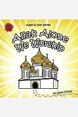 Allah Alone We Worship: Volume 2 (Allah Is One) Paperback