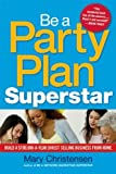 Be a Party Plan Superstar: Build a $100,000-a-Year Direct Selling Business from Home by Mary Christensen (2010-10-20)