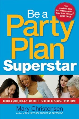 Be a Party Plan Superstar: Build a $100,000-a-Year Direct-Selling Business from Home by Christensen (2010-10-01)