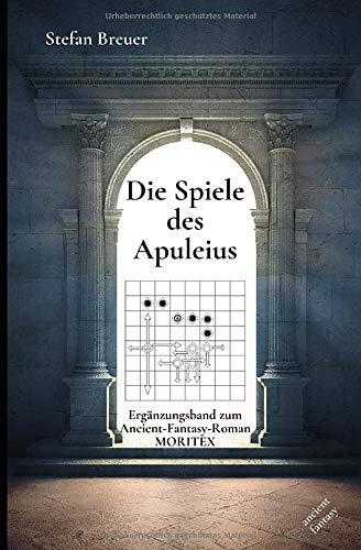 Buchseite und Rezensionen zu 'Die Spiele des Apuleius: Ergänzungsband zum Ancient-Fantasy-Roman MORITEX' von Stefan Breuer