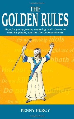 The Golden Rules: Plays for young people, exploring God's Covenant with His people, and the Ten Commandments