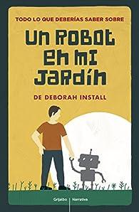 Todo lo que deberías saber de Un robot en mi jardín par Deborah Install