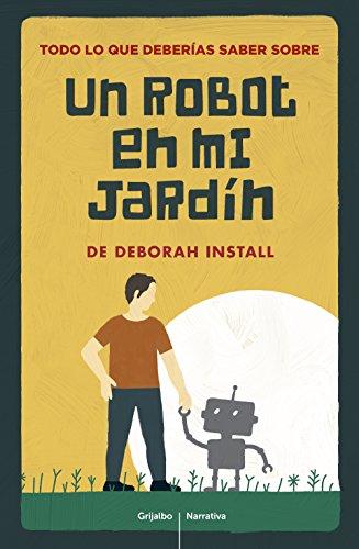 Todo lo que deberías saber de Un robot en mi jardín por Deborah Install