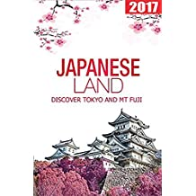 Japan Travel Guide: Tokyo and Mt Fuji : 2017: Things to do in Tokyo : Hotels, restaurants, nightlife and more! (Japan Guides) (English Edition)